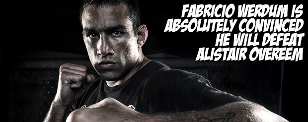 Fabricio Werdum is absolutely convinced he will defeat Alistair Overeem