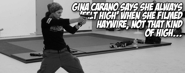 Gina Carano says she always 'felt high' when she filmed Haywire, not that kind of high…