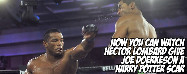 Now you can watch Hector Lombard give a Joe Doerkeson a Harry Potter scar