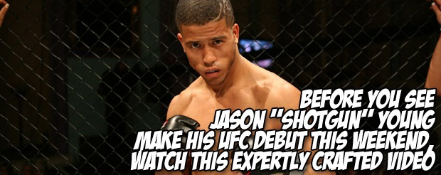 Before you see Jason 'Shotgun' Young make his UFC debut this weekend, watch this expertly crafted video