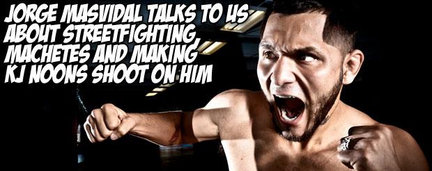 Jorge Masvidal talks to us about streetfighting, machetes and making KJ Noons shoot on him