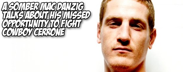 A somber Mac Danzig talks about his missed opportunity to fight Cowboy Cerrone