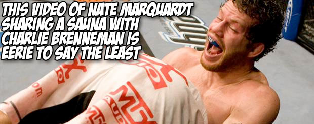 This video of Nate Marquardt sharing a sauna with Charlie Brenneman is eerie to say the least