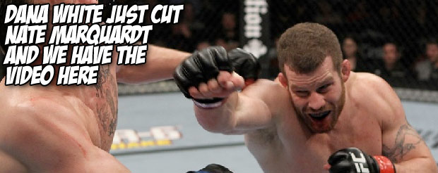 Dana White just cut Nate Marquardt and we have the video here