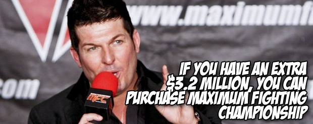 If you have an extra $3.2 million, you can purchase Maximum Fighting Championship