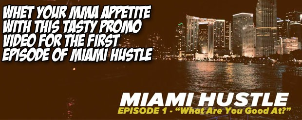 Whet your MMA appetite with this tasty promo video for the first episode of Miami Hustle