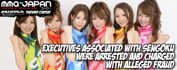 Executives associated with Sengoku were arrested and charged with alleged fraud