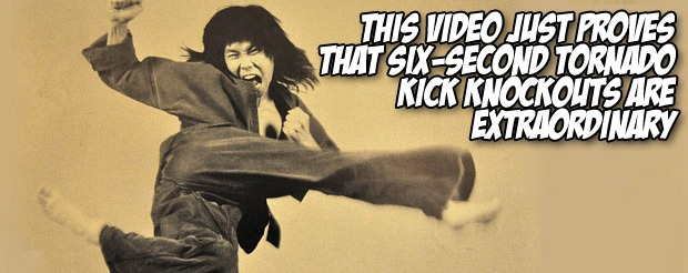 This video just proves that six-second tornado kick knockouts are extraordinary