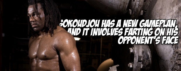 Sokoudjou has a new gameplan, and it involves farting on his opponent's face