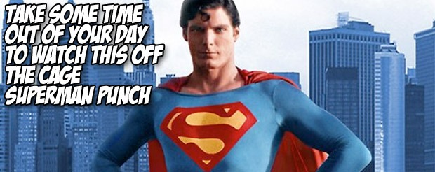 Take some time out of your day to watch this off the cage Superman punch