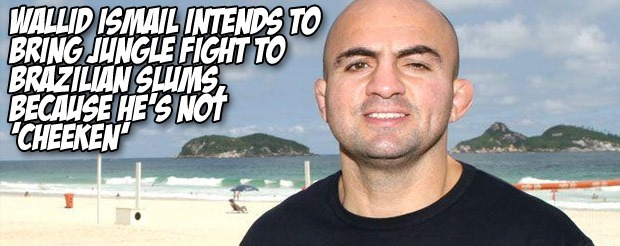 Wallid Ismail intends to bring Jungle Fight to Brazilian slums, because he's not 'cheeken'