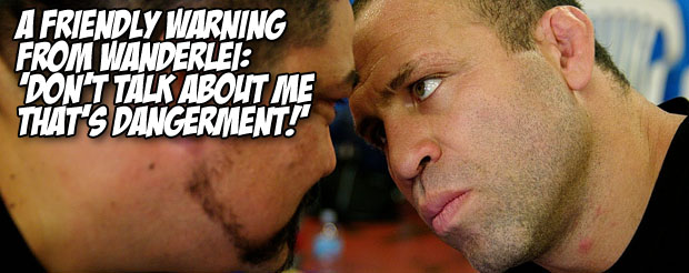 A warning from Wanderlei: 'Don't talk about me, that's DANGERMENT!'