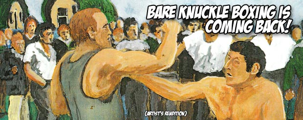 Bare knuckle boxing is coming back!