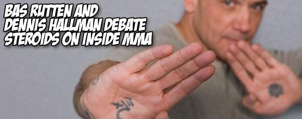 Bas Rutten and Dennis Hallman debate steroids on Inside MMA