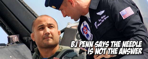 BJ Penn says the needle is not the answer