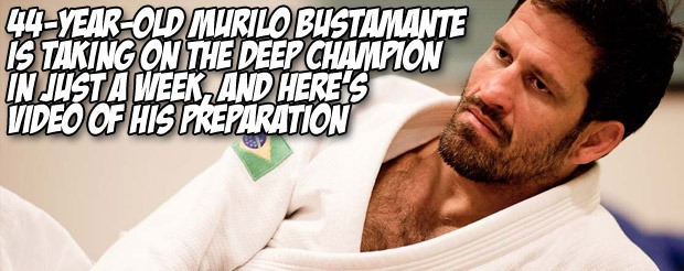 44-year-old Murilo Bustamante is taking on the DEEP champion in just a week, and here's video of his preparation