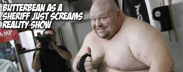 Butterbean as a sheriff just screams reality show