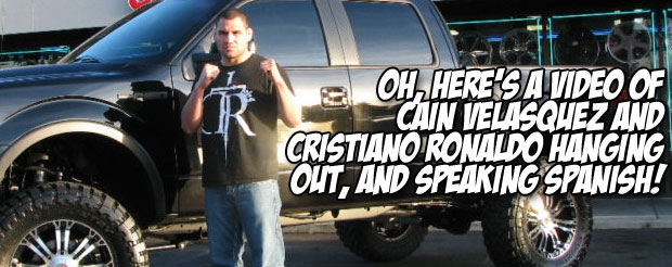 Oh, here's a video of Cain Velasquez and Cristiano Ronaldo hanging out, and speaking Spanish!