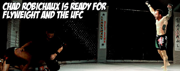 Chad Robichaux is ready for flyweight and the UFC