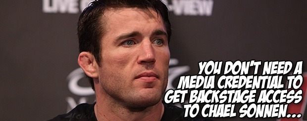 You don't need a media credential to get backstage access to Chael Sonnen…