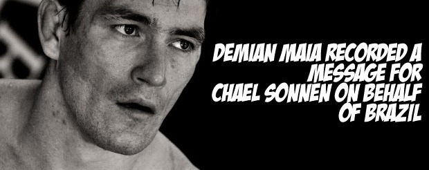 Demian Maia recorded a message for Chael Sonnen on behalf of Brazil
