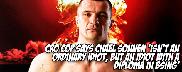 Cro Cop says Chael Sonnen 'isn't an ordinary idiot, but an idiot with a diploma in BSing'