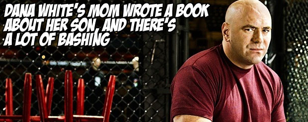 Dana White's mom wrote a book about her son, and there's a LOT of bashing