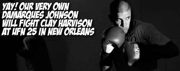 Yay! Our very own Damarques Johnson will face Clay Harvison at UFN 25 in New Orleans