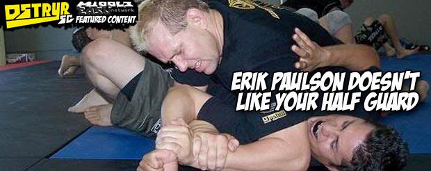 Erik Paulson doesn't like your half guard