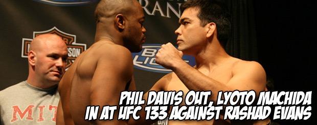 Phil Davis out, Lyoto Machida in at UFC 133 against Rashad Evans?