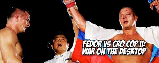 Fedor VS Cro Cop II: War on the Desktop
