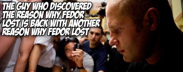 The guy who discovered the reason why Fedor lost is back with another reason why Fedor lost