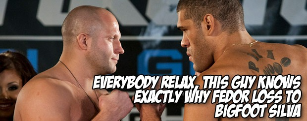 Everybody relax, this guy knows EXACTLY why Fedor loss to Bigfoot Silva