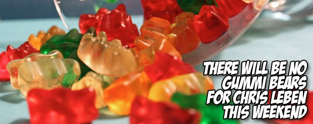 There will be no gummi bears for Chris Leben this weekend
