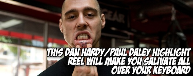 This Dan Hardy/Paul Daley highlight reel will make you salivate all over your keyboard