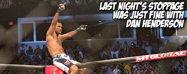 Last night's stoppage was just fine with Dan Henderson