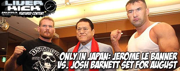 Only in Japan: Jerome Le Banner vs. Josh Barnett set for August