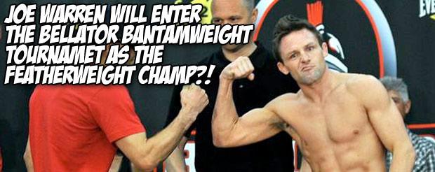 Joe Warren will enter the Bellator bantamweight tournament as the featherweight champ!?