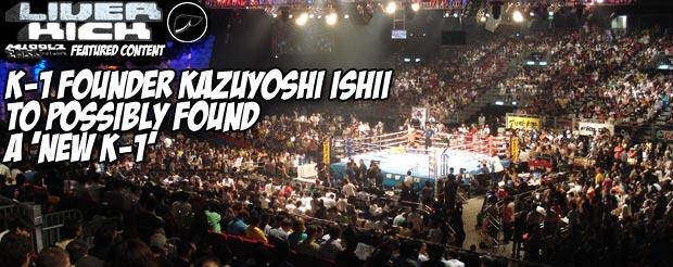 K-1 Founder Kazuyoshi Ishii to possibly found a 'New K-1'