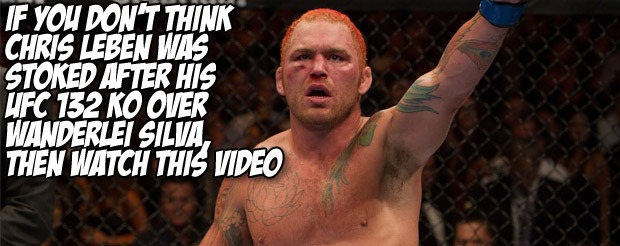If you don't think Chris Leben was stoked after his UFC 132 KO over Wanderlei Silva, then watch this video