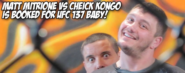 Matt Mitrione vs Cheick Kongo is booked for UFC 137 baby!