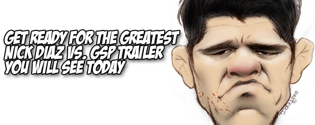 Get ready for the greatest Nick Diaz vs. GSP trailer you will see today