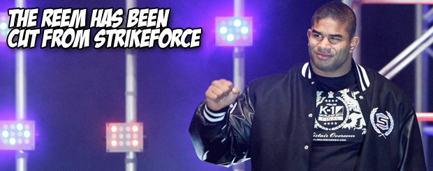 The Reem has been cut from Strikeforce