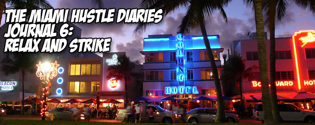 The Miami Hustle Diaries Journal 6: Relax and Strike
