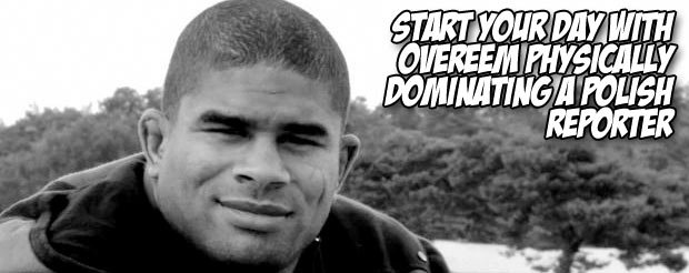 Start  your day with Overeem physically dominating a Polish reporter
