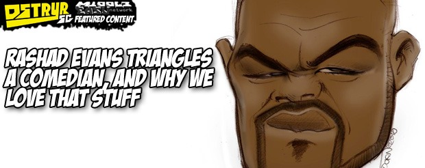 Rashad Evans triangles a comedian, and why we love that stuff