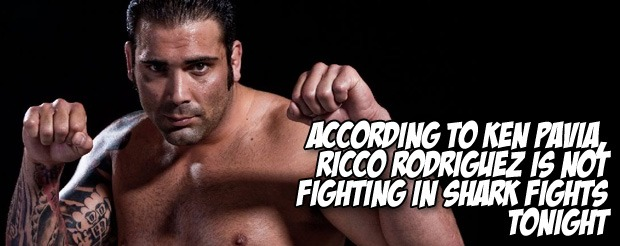 According to Ken Pavia, Ricco Rodriguez is NOT fighting in Shark Fights tonight