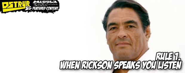 Rule 1. When Rickson speaks you listen