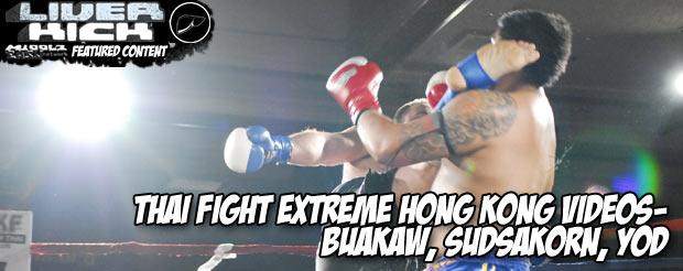 Thai Fight Extreme Hong Kong videos- Buakaw, Sudsakorn, Yod