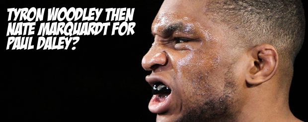 Tyron Woodley then Nate Marquardt for Paul Daley?